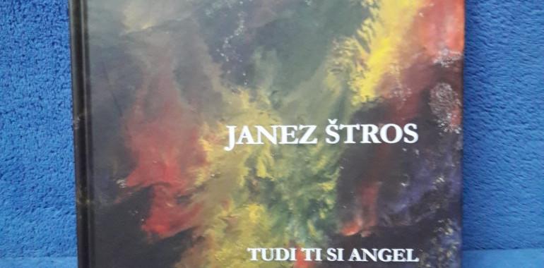 Tudi ti si angel - Pesem srca  - Izjemna 4. knjiga vsestranskega  umetnika Janeza Štrosa