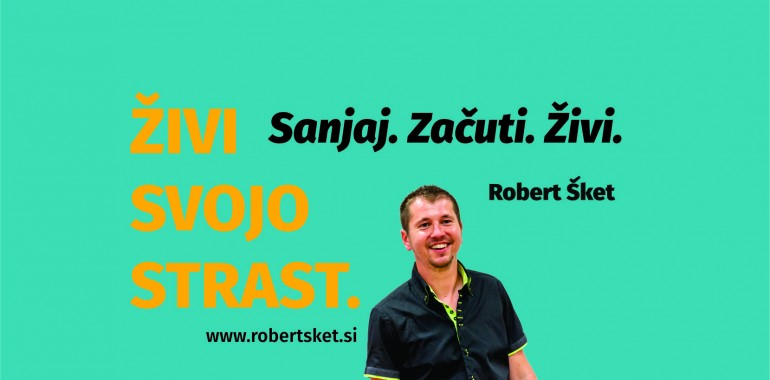 Robert Šket, živi svojo strast!